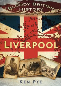 Cover of Bloody British History: Liverpool by Ken Pye