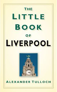 Cover of the Little Book of Liverpool, by Alexander Tulloch