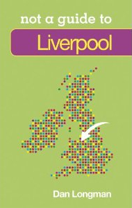 Cover of the book Not a Guide to Liverpol by Daniel K Longman